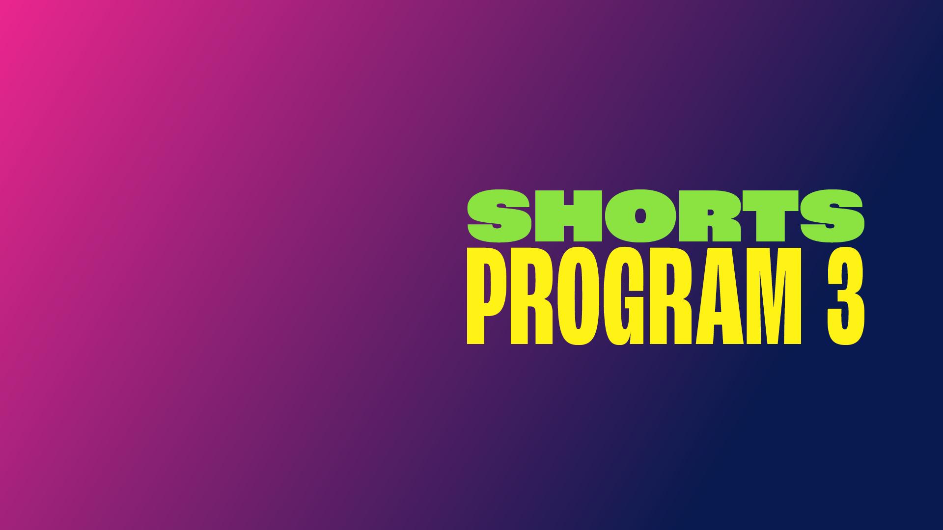 SHORTS PROGRAM 3