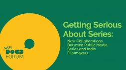 GETTING SERIOUS ABOUT SERIES: NEW COLLABORATIONS BETWEEN PUBLIC MEDIA SERIES AND INDIE FILMMAKERS