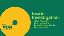 INSIDE INVESTIGATION: WHAT FILMMAKERS NEED TO KNOW TO EMBARK ON INVESTIGATIVE DOCUMENTARIES