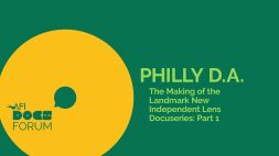 PHILLY D.A. – THE MAKING OF THE LANDMARK NEW INDEPENDENT LENS DOCUSERIES: PART 1